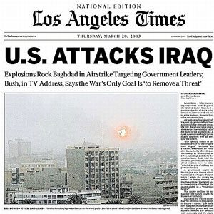 The Iraq War was authorized by Congress without a declaration of war with passage of the Iraq War Resolution in October 2002.  This Los Angeles Times headline shows the initial U.S. attack in March of 2003.