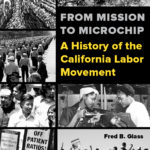 From Mission to Microchip: An Interview with California Labor Historian Fred Glass. Part 1
